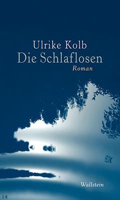 Ulrike Kolb Die Schlaflosen. Roman Wallstein Verlag, 19,90 €