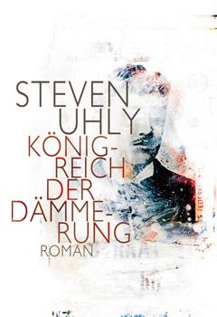 Steven Uhly Königreich der Dämmerung. Roman Secession Verlag für Literatur, 29,95